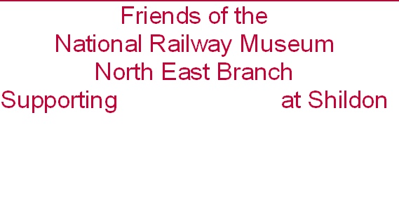 Friends of the National Railway Museum North East Branch Supporting                         at Shildon
